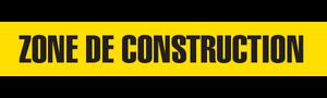ZONE DE CONTRUCTION  - Barricade Tape (Case of 12 Rolls)