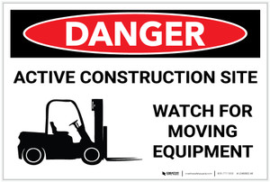 Danger: Active Construction Site - Watch for Moving Equipment - Label