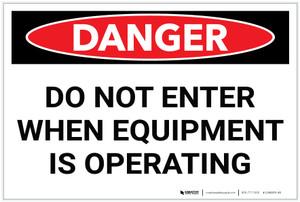Danger: Do Not Enter When Equipment is Operating - Label