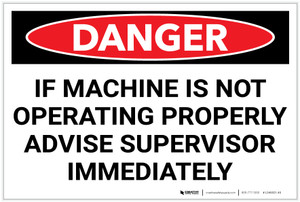 Danger: If Machine is Not Operating Properly Advise Supervisor - Label