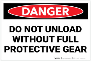 Danger: PPE Do Not Unload Without Protective Gear - Label