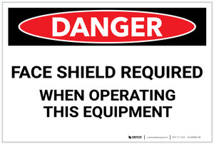 Danger: PPE Face Shield Required Operating Equipment - Label
