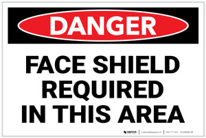 Danger: PPE Face Shield Required In This Area - Label