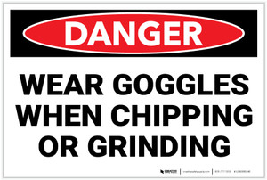 Danger: PPE Wear Goggles When Chipping and Grinding - Label