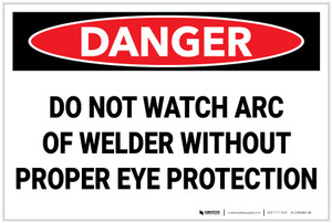 Danger: PPE Do Not Watch Arc Wear Proper Eye Protection - Label