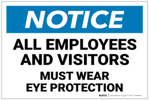 Notice: All Employees and Visitors Must Wear Eye Protection - Label