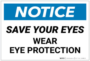 Notice: Save your Eyes Wear Eye Protection - Label