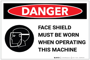 Danger: Face Shield Must be Worn When Operating Machine - Label