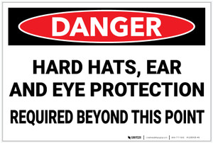 Danger: Hard Hats Ear and Eye Protection Required Beyond Point - Label