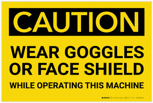 Caution: PPE Wear Goggles of Face Shield While Operating Machine - Label