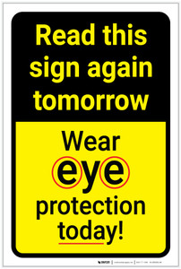 Caution: Read Again Tomorrow Wear Eye Protection Today - Label