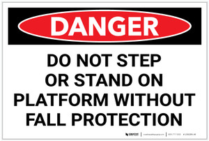 Danger: Do Not Step Or Stand On Platform Without Fall Protection - Label