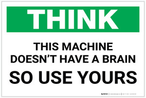 Think: This Machine Doesn't Have a Brain - So Use Yours - Label