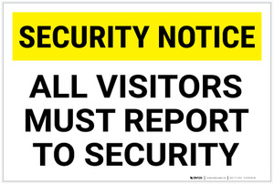 Security Notice: All Visitors Must Report To Security Landscape - Label