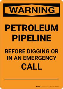Warning: Petroleum Pipeline - Before Digging Emergency Call Portrait