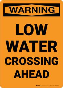 Warning: Low Water Crossing Ahead Portrait