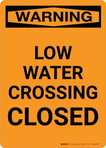 Warning: Low Water Crossing Closed Portrait