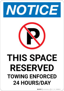 Notice: No Parking - This Space Reserved - Towing Enforced 24 Hours Day Portrait