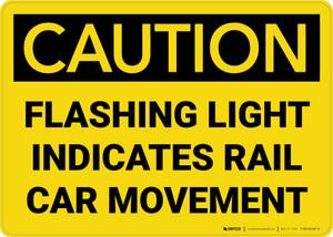 Caution: Flashing Light Indicates Rail Car Movement Landscape - Wall Sign