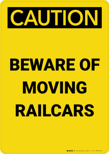 Caution: Beware Of Moving Railcars Portrait - Wall Sign
