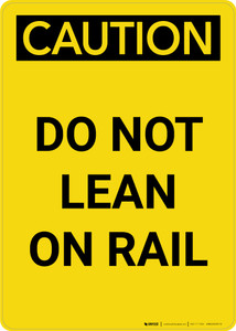 Caution: Do Not Lean on Rail Portrait - Wall Sign