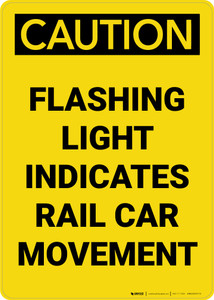 Caution: Flashing Light Indicates Rail Car Movement Portrait - Wall Sign