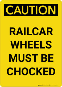 Caution: Railcar Wheels Must Be Chocked Portrait - Wall Sign