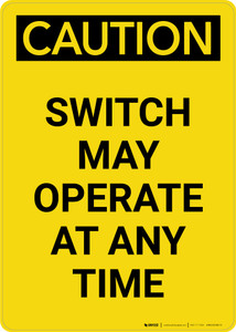 Caution: Switch May Operate At Any Time Portrait - Wall Sign