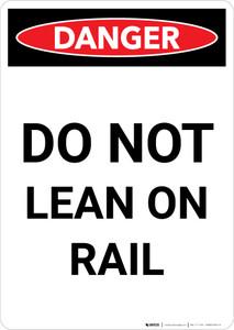 Danger: Do Not Lean On Rail Portrait - Wall Sign