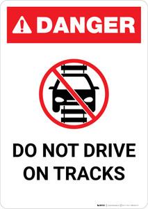 Danger: Do Not Drive on Tracks Light Rail ANSI Portrait - Wall Sign