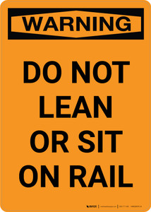 Warning: Do Not Lean Or Sit On Rail Portrait - Wall Sign