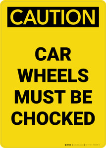 Caution: Car Wheels Must Be Chocked Portrait - Wall Sign
