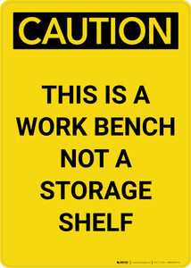 Caution: This Is A Work Bench Not A Storage Shelf Portrait