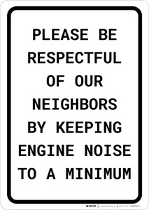 Please be Respectful of Our Neighbors by Keeping Engine Noise to a Minimum Portrait