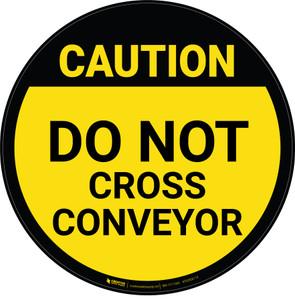 Caution: Do Not Cross Conveyor - Floor Sign