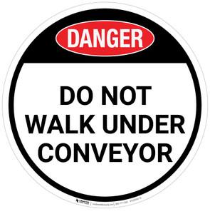 Danger: Do Not Walk Under Conveyor - Floor Sign