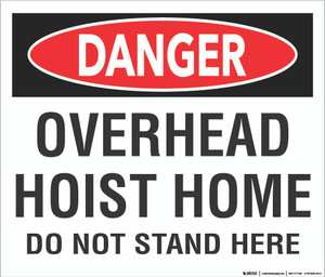 Danger: Overhead Hoist Home (Do Not Stand Here) - Floor Sign