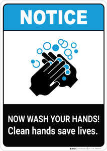 Notice: Now Wash Your Hands! Clean Hands Save Lives ANSI Portrait - Wall Sign