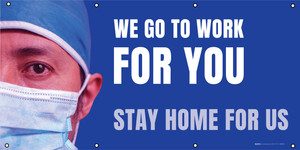 We Go To Work For You, Stay Home for Us - Banner