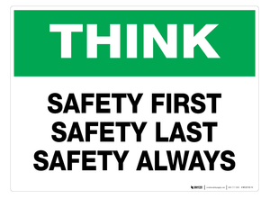 Think - Safety First, Safety Last, Safety Always - Wall Sign