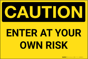 Caution: Enter At Your Own Risk - Wall Sign