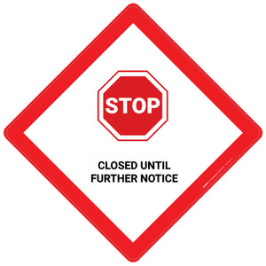 Stop: Closed Until Further Notice - Placard Sign