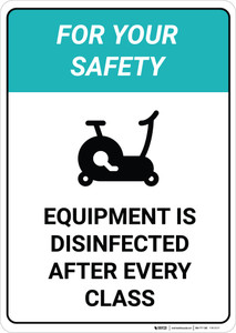 For Your Safety - Equipment is Disinfected After Every Class - Wall Sign