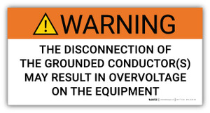 Warning Disconnection Of Grounded Conductors May Result in Overvoltage - Arc Flash Label