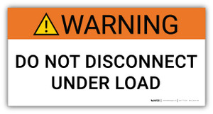 Warning Do Not Disconnect Under Load - Arc Flash Label
