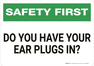 Safety First: Do You Have Ear Plugs - Wall Sign