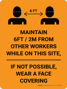 Maintain 6ft-2m From Other Workers - If Not Possible Wear Face Covering  Wall Sign