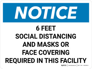 Notice: 6 Feet Social Distancing and Masks or Face Covering Required in This Facility Wall Sign