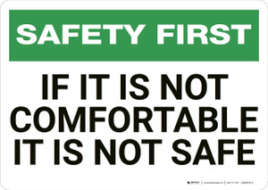 Safety First: If It Is Not Comfortable It Is Not Safe - Wall Sign