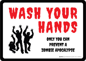 Wash Your Hands Only You Can Prevent a Zombie Apocalypse - Wall Sign